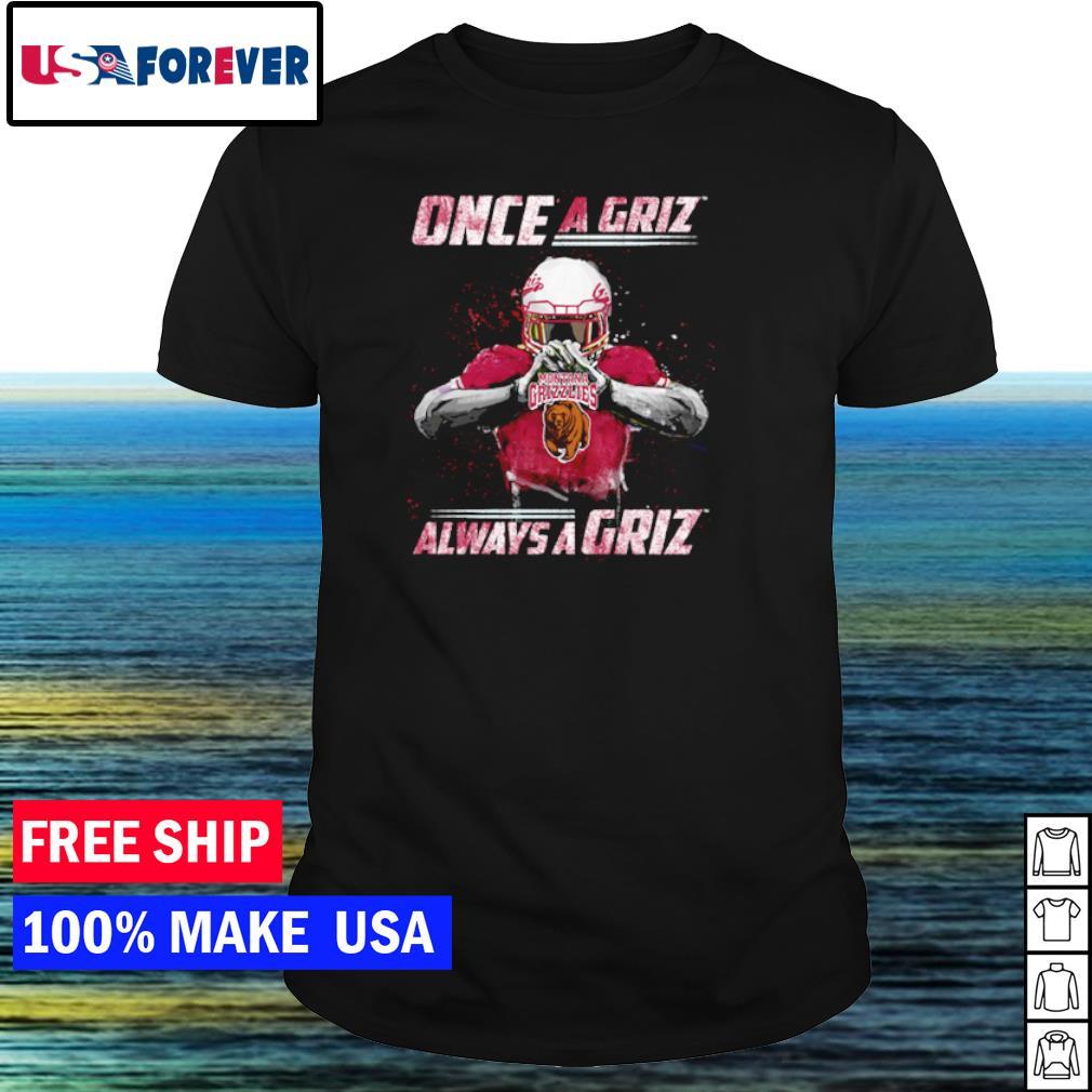 Montana Grizzlies once a Griz always Griz shirt