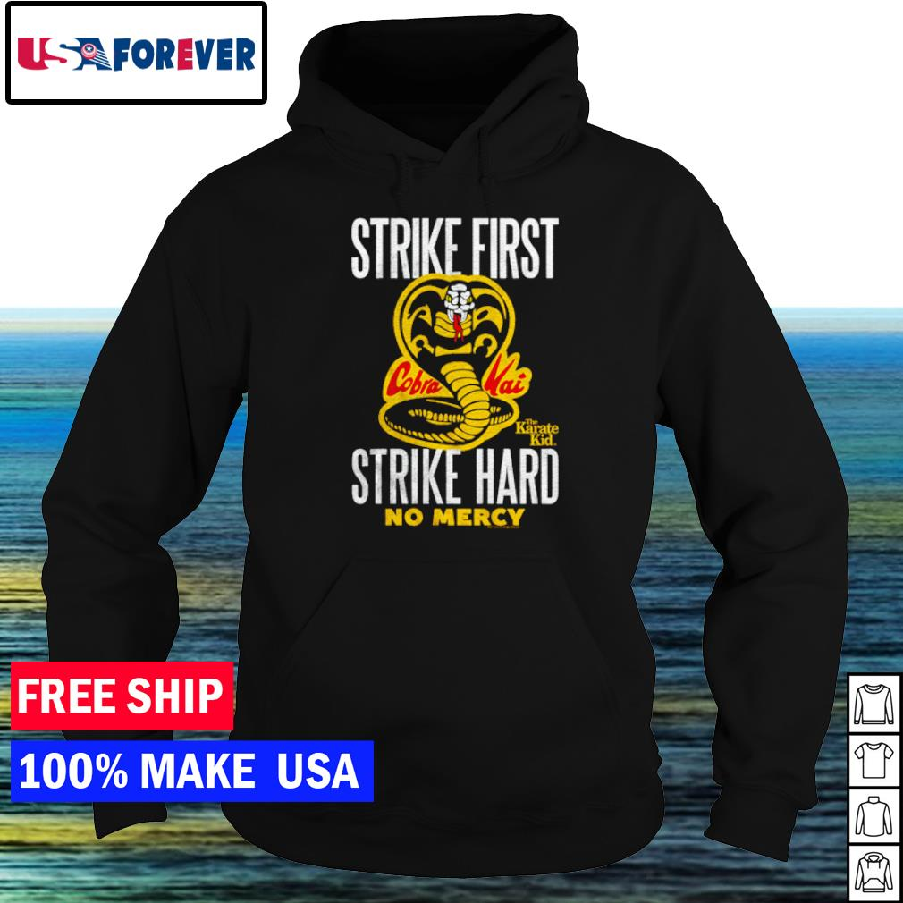 The Karate Kid Cobra Kai strike first strike hard no mercy s hoodie
