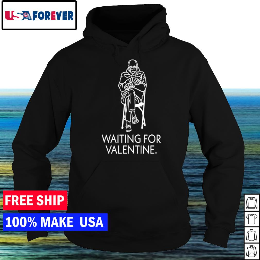 Waiting for Valentine feburary 14 Bernie Sanders s hoodie